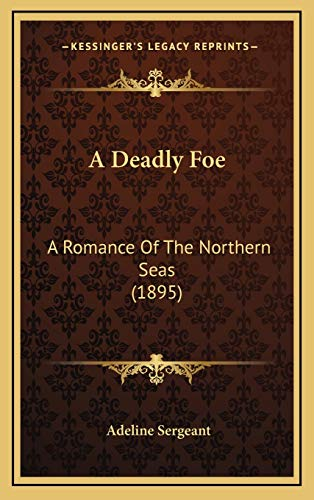 9781166524838: A Deadly Foe: A Romance Of The Northern Seas (1895)