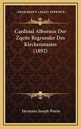 9781166526351: Cardinal Albornoz Der Zqeite Begrunder Des Kirchenstaates (1892) (German Edition)