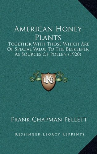 9781166526900: American Honey Plants: Together With Those Which Are Of Special Value To The Beekeeper As Sources Of Pollen (1920)