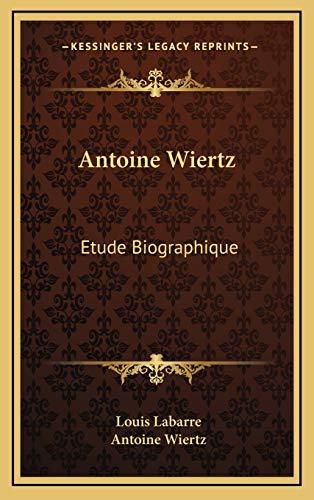 9781166529260: Antoine Wiertz: Etude Biographique: Avec Les Lettres De L'Artiste Et La Photographie Du Patrocle (1866) (French Edition)