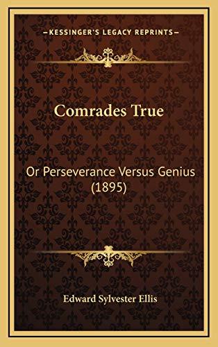 9781166530822: Comrades True: Or Perseverance Versus Genius (1895)