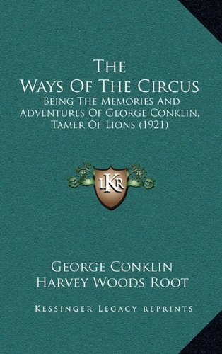9781166531096: The Ways Of The Circus: Being The Memories And Adventures Of George Conklin, Tamer Of Lions (1921)