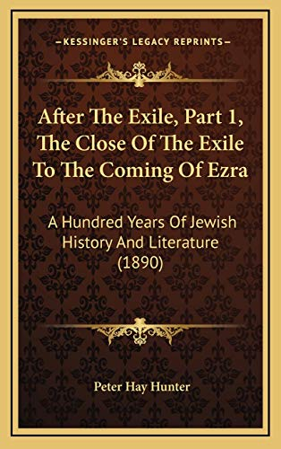 9781166532734: After The Exile, Part 1, The Close Of The Exile To The Coming Of Ezra: A Hundred Years Of Jewish History And Literature (1890)