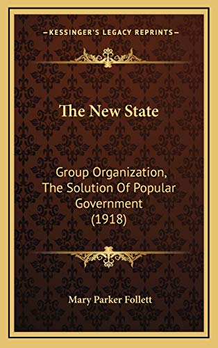 9781166536176: The New State: Group Organization, the Solution of Popular Government (1918)