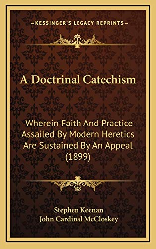 9781166537579: A Doctrinal Catechism: Wherein Faith And Practice Assailed By Modern Heretics Are Sustained By An Appeal (1899)