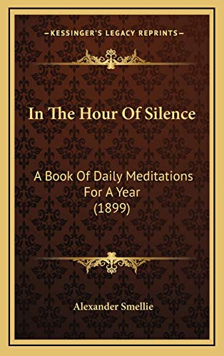 9781166538590: In The Hour Of Silence: A Book Of Daily Meditations For A Year (1899)