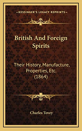 9781166539368: British And Foreign Spirits: Their History, Manufacture, Properties, Etc. (1864)