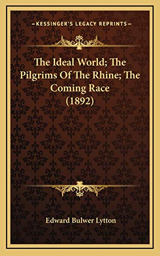 9781166539801: The Ideal World; The Pilgrims Of The Rhine; The Coming Race (1892)