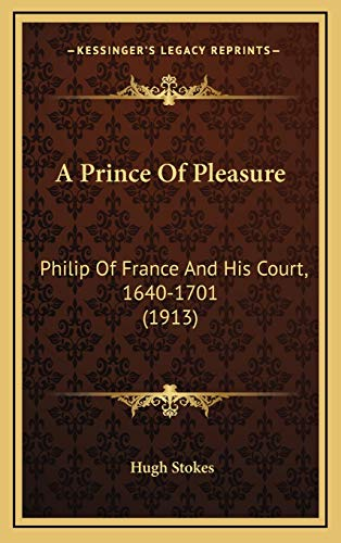 9781166539962: A Prince Of Pleasure: Philip Of France And His Court, 1640-1701 (1913)
