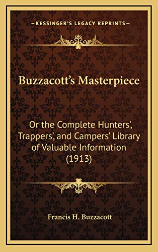 9781166544645: Buzzacott's Masterpiece: Or the Complete Hunters', Trappers', and Campers' Library of Valuable Information (1913)