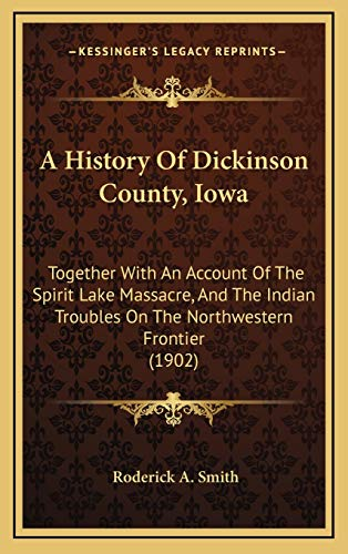 9781166545901: A History Of Dickinson County, Iowa: Together With An Account Of The Spirit Lake Massacre, And The Indian Troubles On The Northwestern Frontier (1902)