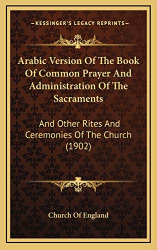 9781166546151: Arabic Version Of The Book Of Common Prayer And Administration Of The Sacraments: And Other Rites And Ceremonies Of The Church (1902) (Arabic Edition)