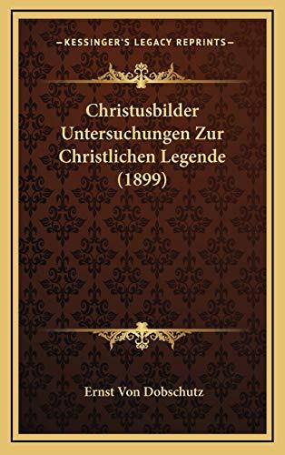 9781166546687: Christusbilder Untersuchungen Zur Christlichen Legende (1899) (German Edition)