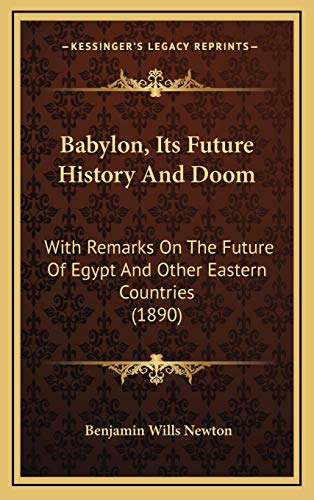 9781166547059: Babylon, Its Future History And Doom: With Remarks On The Future Of Egypt And Other Eastern Countries (1890)