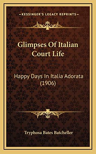 9781166547752: Glimpses Of Italian Court Life: Happy Days In Italia Adorata (1906)