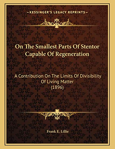 9781166549862: On The Smallest Parts Of Stentor Capable Of Regeneration: A Contribution On The Limits Of Divisibility Of Living Matter (1896)