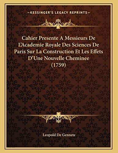9781166550967: Cahier Presente A Messieurs De L'Academie Royale Des Sciences De Paris Sur La Construction Et Les Effets D'Une Nouvelle Cheminee (1759) (French Edition)