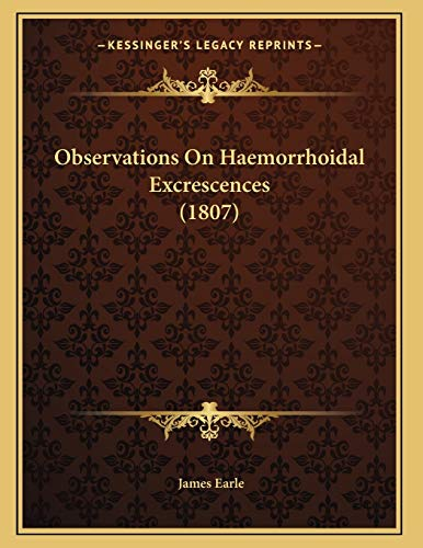 9781166554675: Observations On Haemorrhoidal Excrescences (1807)