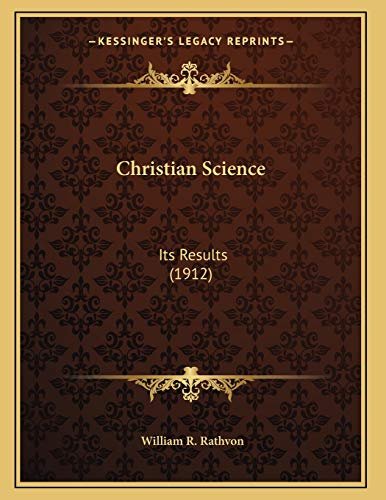 9781166555634: Christian Science: Its Results (1912)