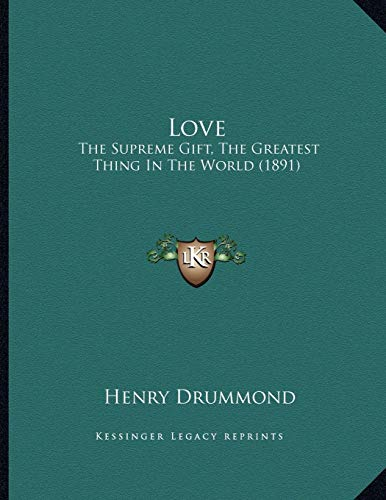 9781166556242: Love: The Supreme Gift, the Greatest Thing in the World (1891)
