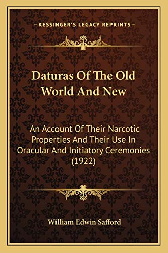 9781166560492: Daturas Of The Old World And New: An Account Of Their Narcotic Properties And Their Use In Oracular And Initiatory Ceremonies (1922)