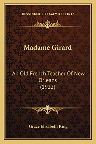 9781166561710: Madame Girard: An Old French Teacher Of New Orleans (1922)