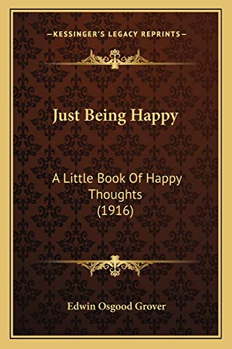 Just Being Happy A Little Book of: Edwin Osgood Grover