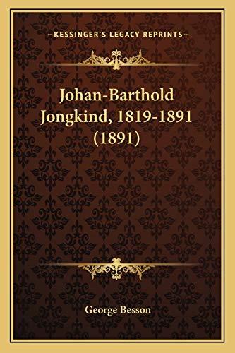 Johan-Barthold Jongkind, 1819-1891 (1891) (French Edition): Besson, George