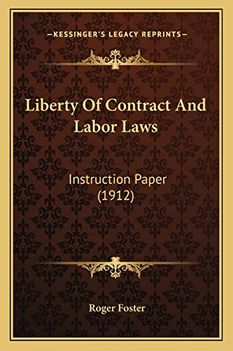 9781166565473: Liberty Of Contract And Labor Laws: Instruction Paper (1912)