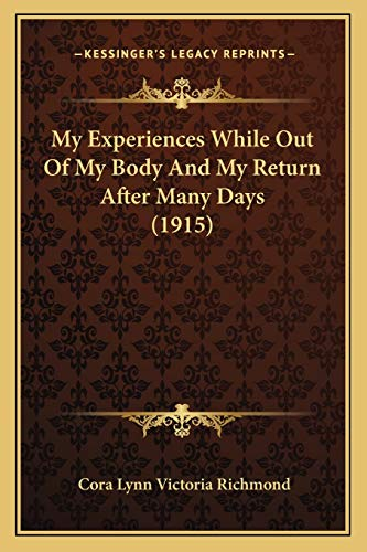 9781166566869: My Experiences While Out Of My Body And My Return After Many Days (1915)