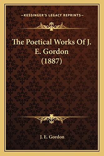 The Poetical Works Of J. E. Gordon (1887) (1166567753) by J. E. Gordon