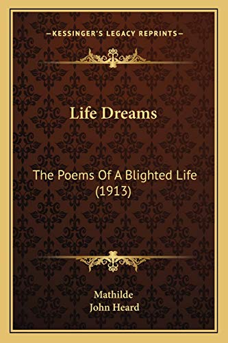 9781166568238: Life Dreams: The Poems Of A Blighted Life (1913)