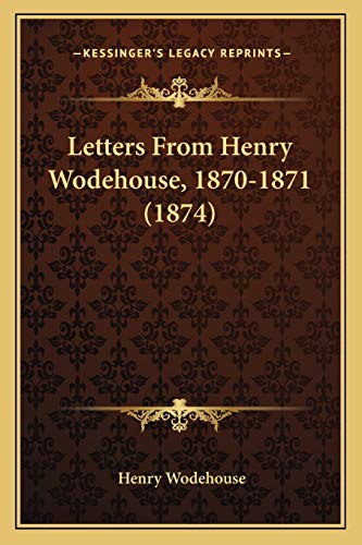 9781166568535: Letters From Henry Wodehouse, 1870-1871 (1874)