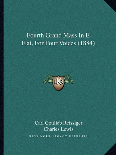 9781166569198: Fourth Grand Mass In E Flat, For Four Voices (1884)