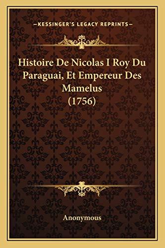 9781166569266: Histoire De Nicolas I Roy Du Paraguai, Et Empereur Des Mamelus (1756) (French Edition)