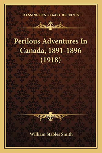 9781166571245: Perilous Adventures In Canada, 1891-1896 (1918)