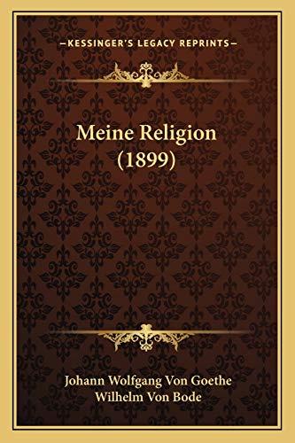 Meine Religion (1899) (German Edition) (116657198X) by Goethe, Johann Wolfgang Von; Bode, Wilhelm Von