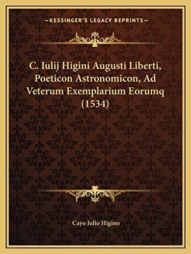 9781166572778: C. Iulij Higini Augusti Liberti, Poeticon Astronomicon, Ad Veterum Exemplarium Eorumq (1534) (Latin Edition)