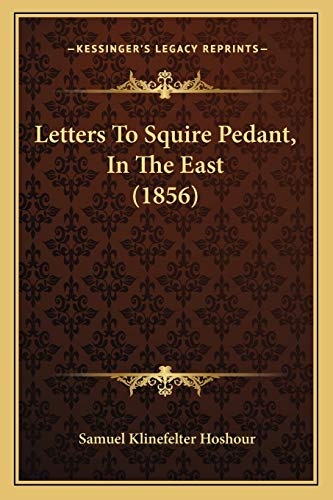 9781166576745: Letters To Squire Pedant, In The East (1856)