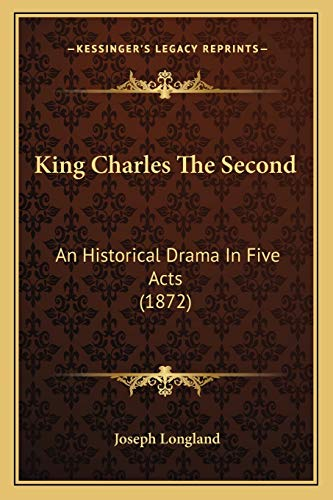 9781166577124: King Charles The Second: An Historical Drama In Five Acts (1872)