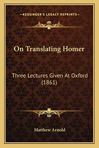 9781166580520: On Translating Homer: Three Lectures Given At Oxford (1861)