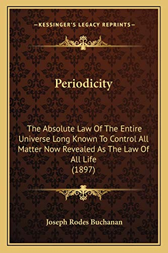 9781166582104: Periodicity: The Absolute Law Of The Entire Universe Long Known To Control All Matter Now Revealed As The Law Of All Life (1897)