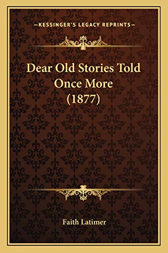 9781166585136: Dear Old Stories Told Once More (1877)