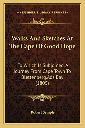Walks And Sketches At The Cape Of Good Hope: To Which Is Subjoined, A Journey From Cape Town To Blettenbergââ¬â¢s Bay (1805) (1166590887) by Semple, Robert