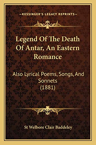 9781166594381: Legend Of The Death Of Antar, An Eastern Romance: Also Lyrical Poems, Songs, And Sonnets (1881)