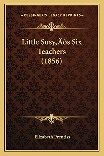 Little Susy's Six Teachers (1856) (9781166596569) by Elizabeth Prentiss