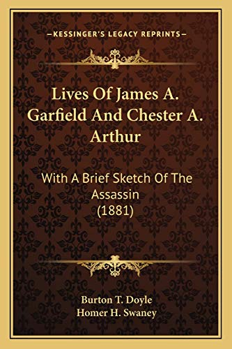 9781166596576: Lives Of James A. Garfield And Chester A. Arthur: With A Brief Sketch Of The Assassin (1881)