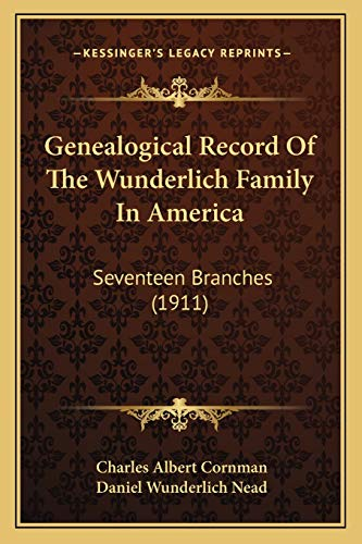 Genealogical Record Of The Wunderlich Family In America: Seventeen Branches (1911): Cornman, ...