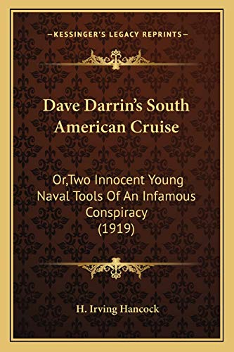 Dave Darrin's South American Cruise: Or,Two Innocent Young Naval Tools Of An Infamous Conspiracy (1919) (9781166599034) by Hancock, H. Irving