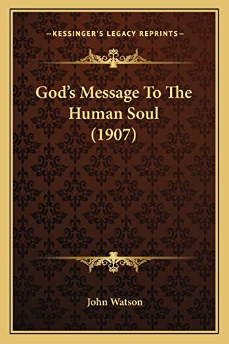 God's Message To The Human Soul (1907) (9781166603076) by Watson, John